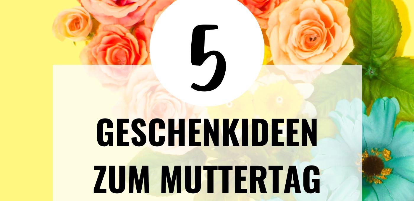 5 originelle Geschenkideen zum Muttertag
